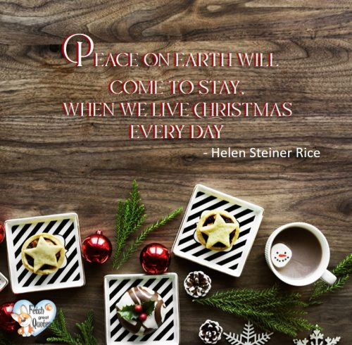 Rustic Christmas photo, Peace on Earth will come to stay when we live Christmas every day. - Helen Steiner Rice, Christmas photo, Holiday season photo