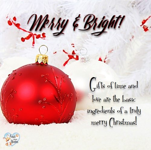 Christmas photo, Merry and bright, gifts of time and love are the basic ingredients of a truly merry Christmas.