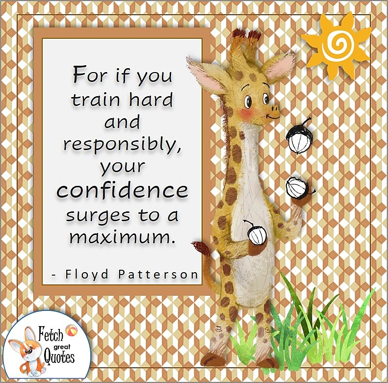 """Confidence quotes, self-confidence quotes, """"For if you train hard and responsibly, you confidence surges to maximum."""" - Floyd Patterson quote"""