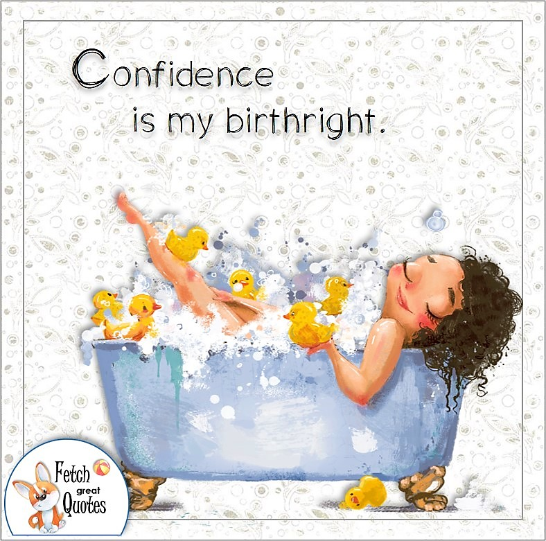 Confidence affirmation, self confidence quote, cute bathtub girl,bubble bath, Confidence is my birthright