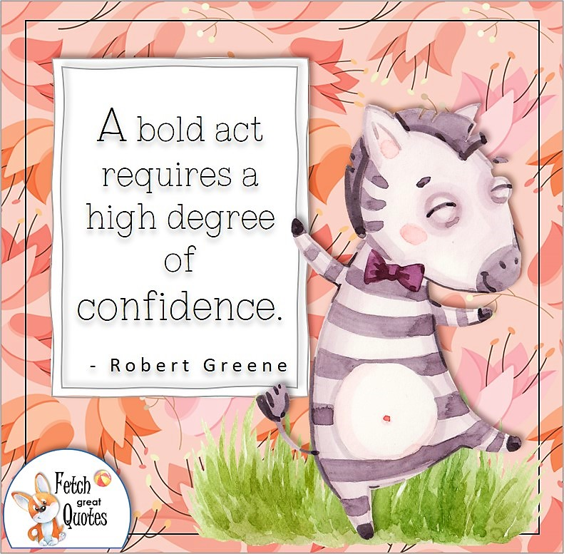 """Confidence quote, self-confidence quote, cute zebra, """"A bold act requires a high degree of confidence."""" - Robert Greene"""