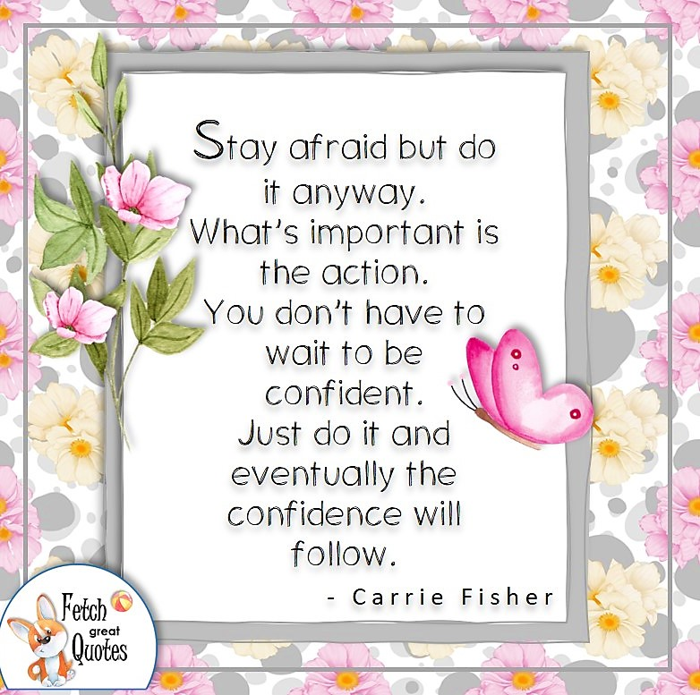 Confidence quote, self confidence quote, Stay afraid but do it anyway. What's important is the action. You don't have to wait to be confident. Just do it and eventually the confidence will follow. - Carrie Fisher quote