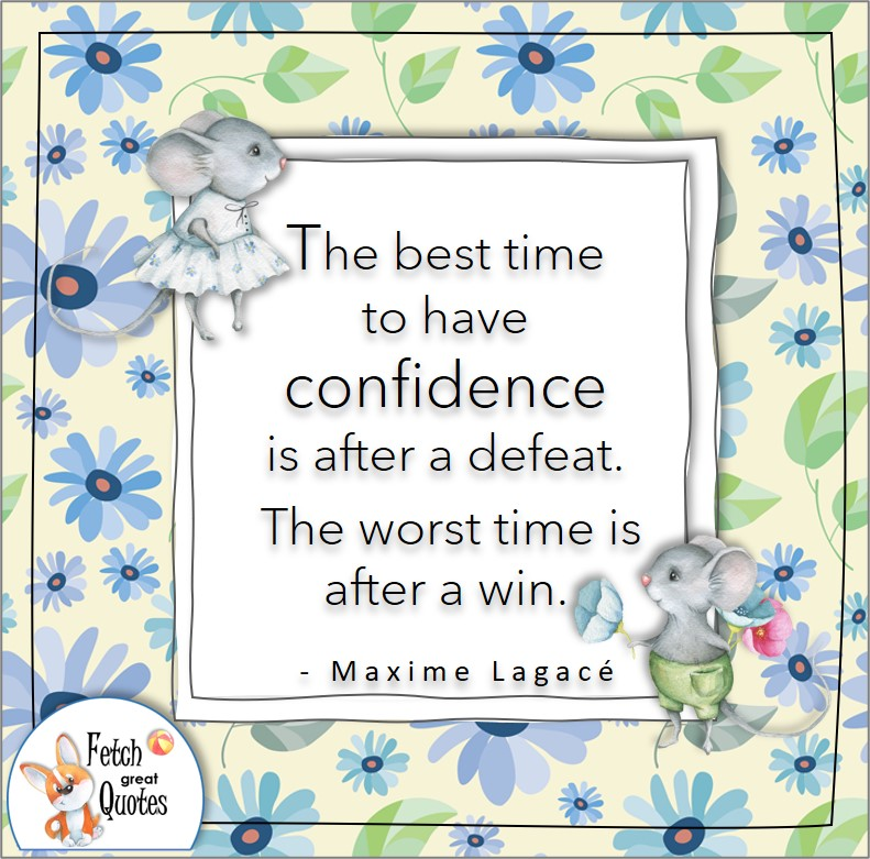 Confidence quote, self confidence quote, The best time to have confidence is after defeat. The worst time is after a win. - Maxime Lagacé quote