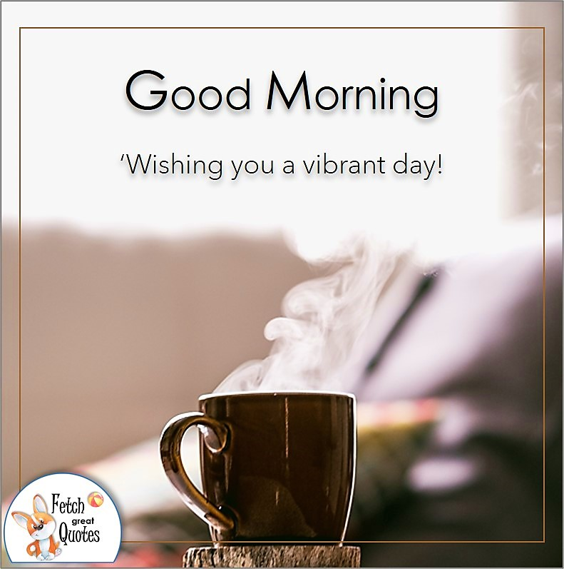 steaming hot coffee cup, good morning coffee photo, wishing you a vibrant day photo