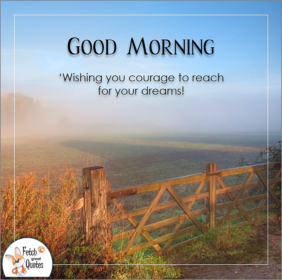 Wishing you courage to reach for your dreams!, sunrise, sunshine on the field,blue sky, ranch life, big sky, Country Morning, Good Morning, Country Good Morning, sunny morning, , good morning blessings, Country blessing, Good morning wishes, free country good morning photos, countryside photos,country girl morning, Country blessing, American country, down country, American country