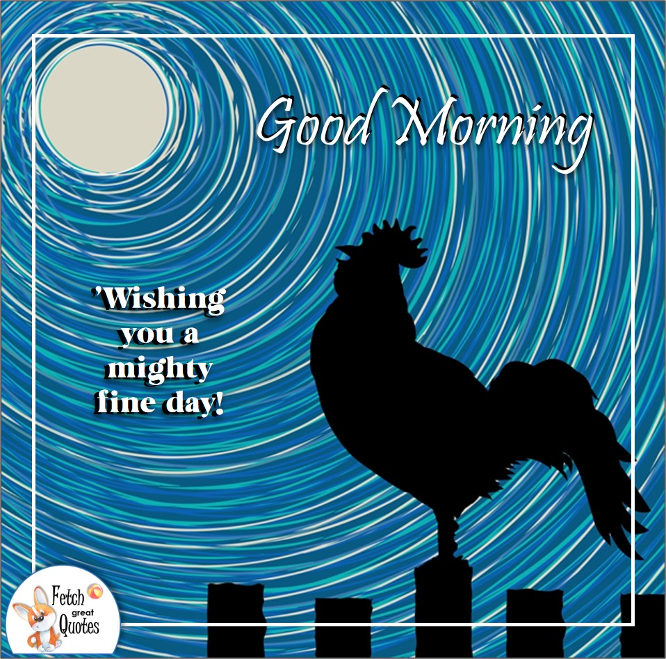 Wishing you a mighty fine day!, black rooster, Country Morning, Good Morning, Country Good Morning, sunny morning, , good morning blessings, Country blessing, Good morning wishes, free country good morning photos, countryside photos,country girl morning, Country blessing, American country, down country, American country