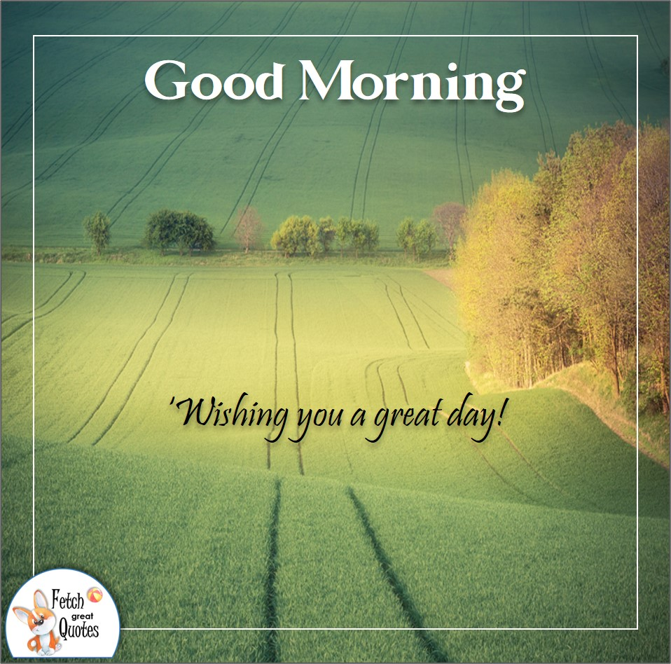 Wishing you a great day!, rolling hills, green pastures, Country Morning, Good Morning, Country Good Morning, sunny morning, , good morning blessings, Country blessing, Good morning wishes, free country good morning photos, countryside photos,country girl morning, Country blessing, American country, down country, American country