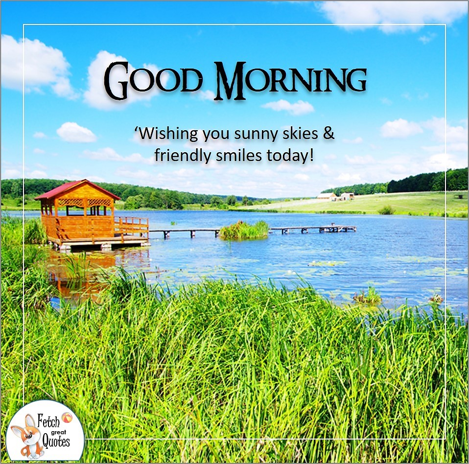 scenic river, Country Morning, Good Morning, Country Good Morning, sunny morning, , good morning blessings, Country blessing, Good morning wishes, free country good morning photos, countryside photos,country girl morning, Country blessing, American country, down country, American country, wishing you sunny skies & friendly smiles today!