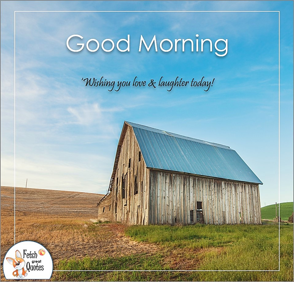 Wishing you love & laughter today!, old barn, farm life, Country Morning, Good Morning, Country Good Morning, sunny morning, , good morning blessings, Country blessing, Good morning wishes, free country good morning photos, countryside photos,country girl morning, Country blessing, American country, down country, American country, blue barn