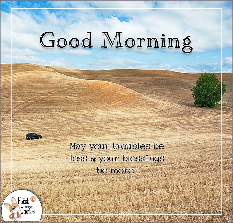 May you troubles be less & you blessings more., golden fields, hay fields, farm life, down on the farm, farmer's field, Country Morning, Good Morning, Country Good Morning, sunny morning, , good morning blessings, Country blessing, Good morning wishes, free country good morning photos, countryside photos,country girl morning, Country blessing, American country, down country, American country