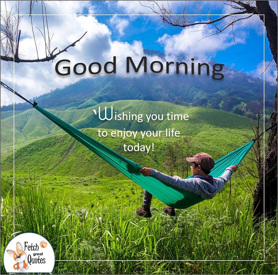 Wishing you time to enjoy life today!, farm kid, hammock, rest and relax, Country Morning, Good Morning, Country Good Morning, sunny morning, , good morning blessings, Country blessing, Good morning wishes, free country good morning photos, countryside photos,country girl morning, Country blessing, American country, down country, American country
