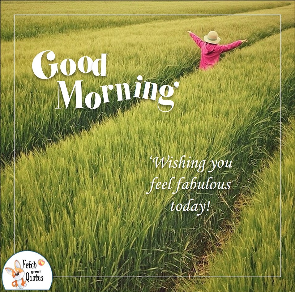 Wishing you feel fabulous today, green fields, country girl, country woman, farm life, down on the farm, Country Morning, Good Morning, Country Good Morning, sunny morning, , good morning blessings, Country blessing, Good morning wishes, free country good morning photos, countryside photos,country girl morning, Country blessing, American country, down country, American country