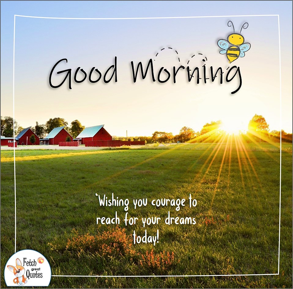 Wishing you courage to reach for your dreams today!, sunrise, sunshine, golden sunshine, red barn, Country Morning, Good Morning, Country Good Morning, sunny morning, , good morning blessings, Country blessing, Good morning wishes, free country good morning photos, countryside photos,country girl morning, Country blessing, American country, down country, American country