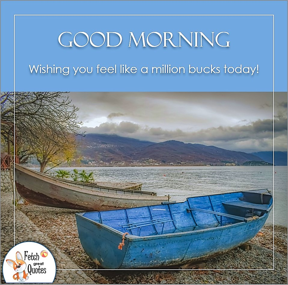 Wishing you feel like a million buck today!, blue row boat, blue boat, river boats, river's edge, Country Morning, Good Morning, Country Good Morning, sunny morning, , good morning blessings, Country blessing, Good morning wishes, free country good morning photos, countryside photos,country girl morning, Country blessing, American country, down country, American country