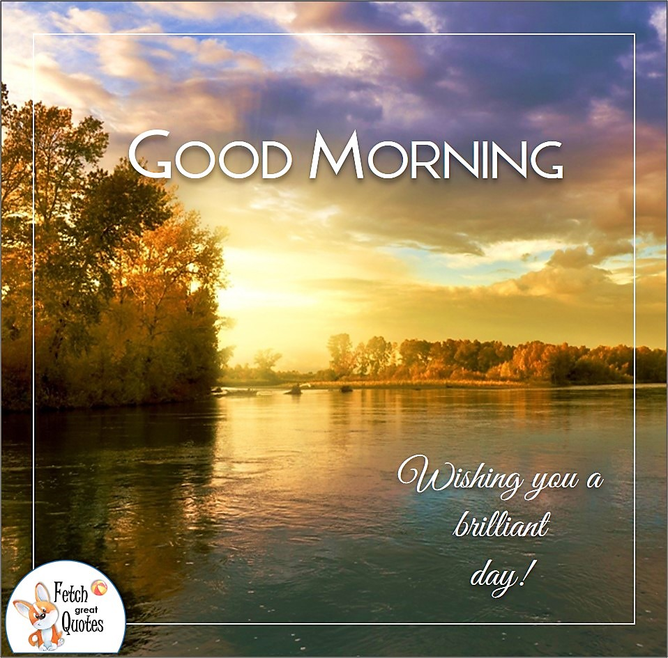 Wishing you a brilliant day!, golden day, sunrise on the river, golden sky, peaceful river, Mississippi River, lazy river, Country Morning, Good Morning, Country Good Morning, sunny morning, , good morning blessings, Country blessing, Good morning wishes, free country good morning photos, countryside photos,country girl morning, Country blessing, American country, down country, American country