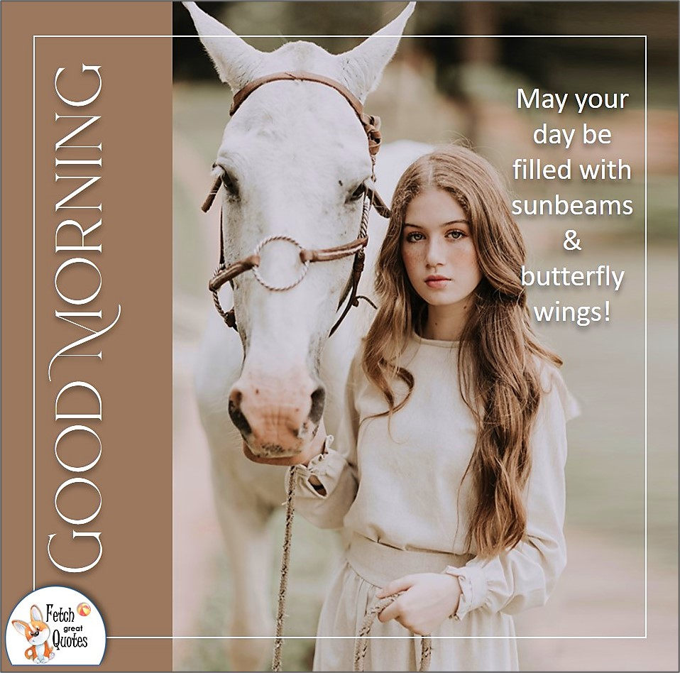 country girl, white horse, horse girl, May you day be filled with sunbeams and butterfly wings, Country Morning, Good Morning, Country Good Morning, sunny morning, , good morning blessings, Country blessing, Good morning wishes, free country good morning photos, countryside photos,country girl morning, Country blessing, American country, down country, American country, ranch girl