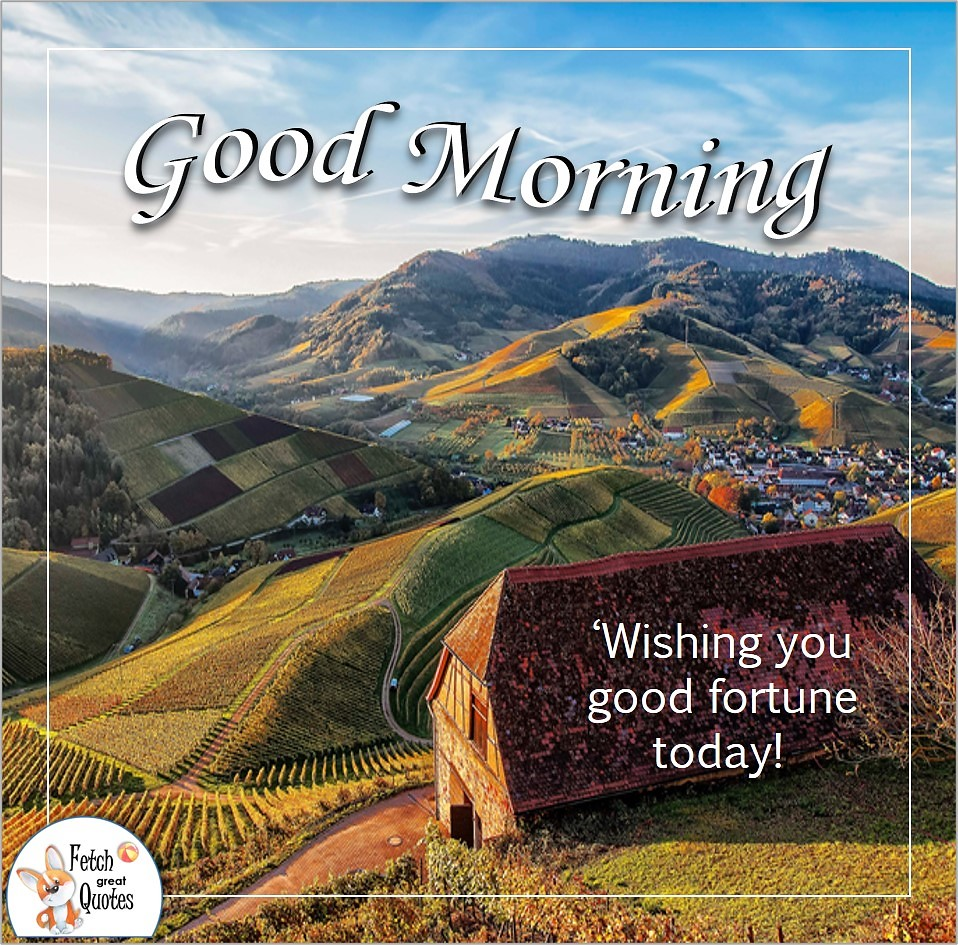 Wishing you good fortune today, farm fields, mountain farms, patchwork fields, Country Morning, Good Morning, Country Good Morning, sunny morning, , good morning blessings, Country blessing, Good morning wishes, free country good morning photos, countryside photos,country girl morning, Country blessing, American country, down country, American country