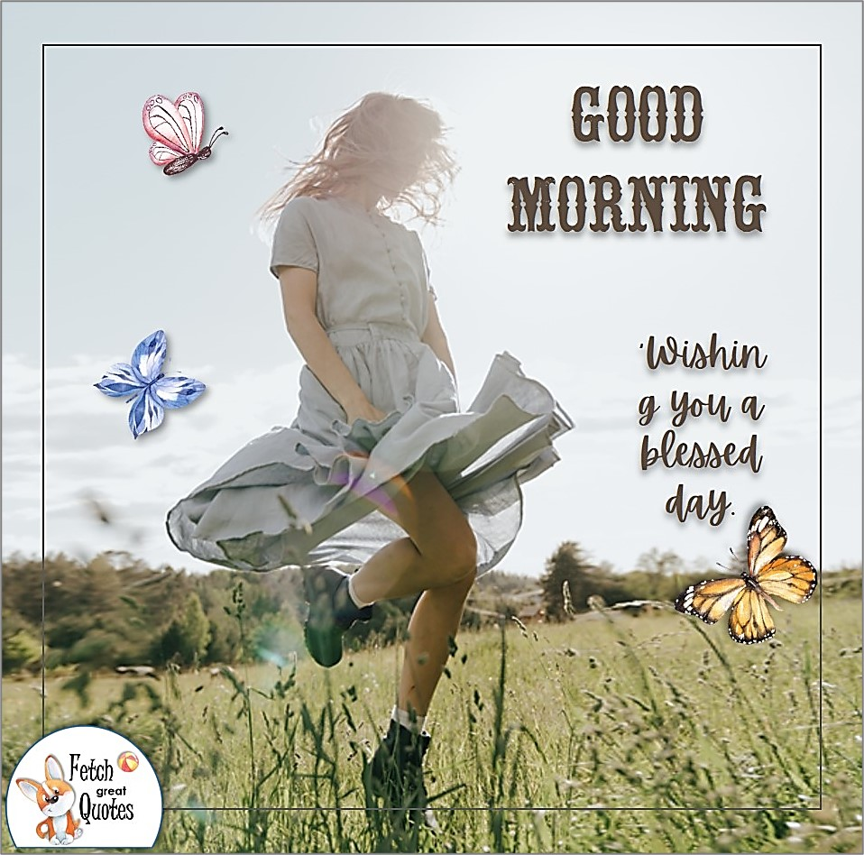 butterflies, dance in the sunshine, sunrise, sunshine, Wishing you a blessed day, Country Morning, Good Morning, Country Good Morning, sunny morning, , good morning blessings, Country blessing, Good morning wishes, free country good morning photos, countryside photos,country girl morning, Country blessing, American country, down country, American country,