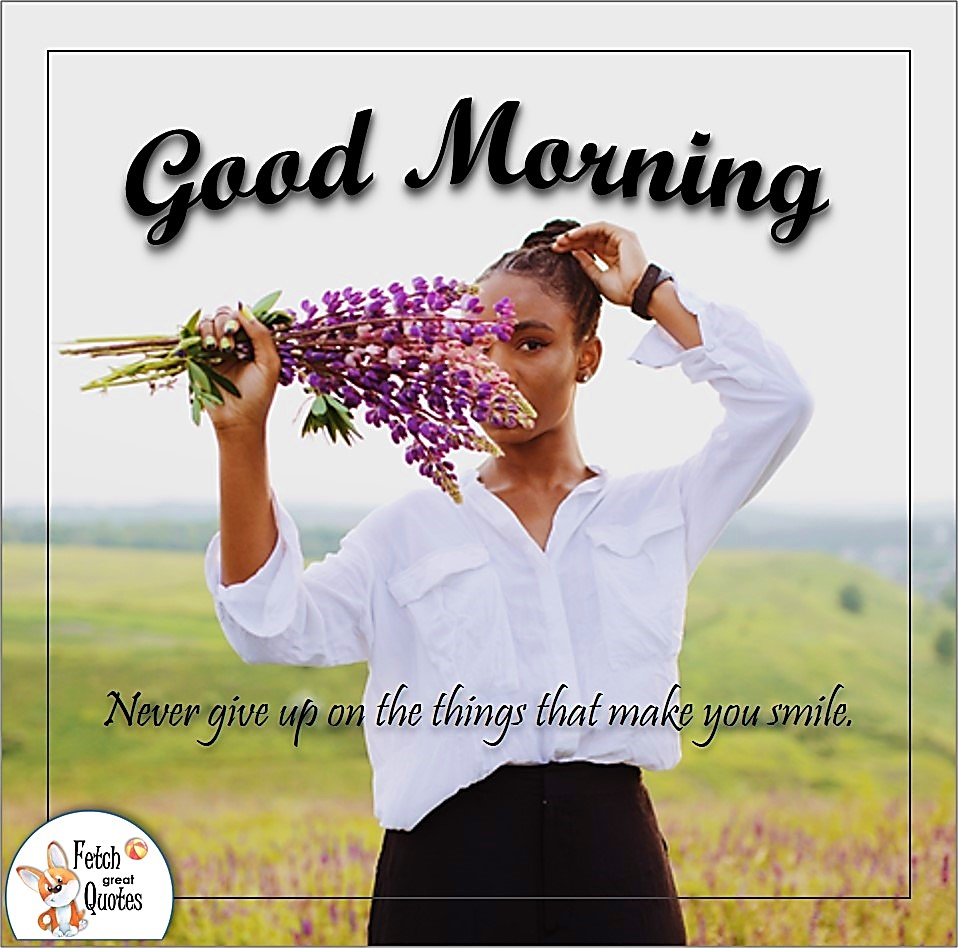Good morning photo, pretty black woman, country morning, Never give up on the things that make you smile, country girl, good morning wishes, good morning quote