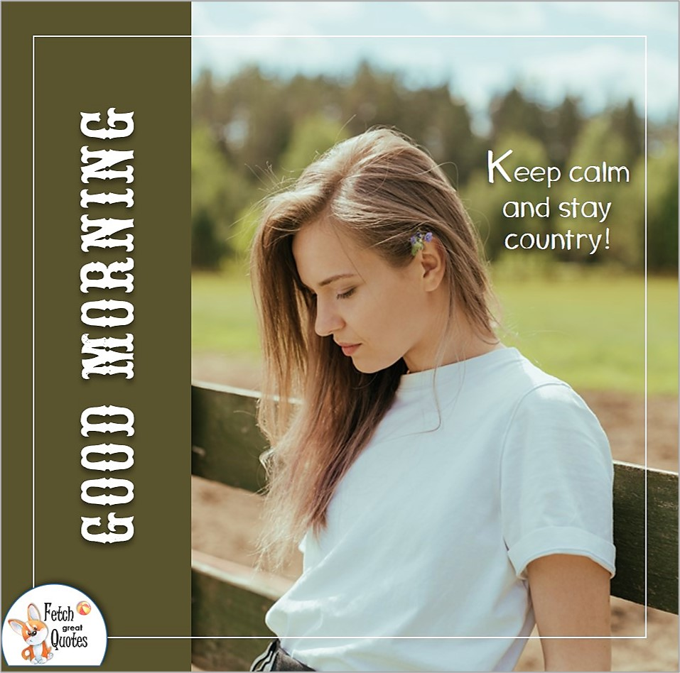 Keep calm and stay country, sunny morining, Country Morning, Good Morning, Country Good Morning, sunny morning, , good morning blessings, Country blessing, Good morning wishes, free country good morning photos, countryside photos,country girl morning, Country blessing, American country, down country, American country,