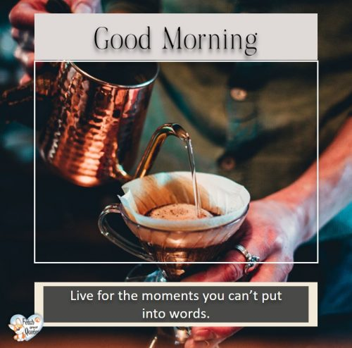 modern good morning photo, coffee good morning photo, Life for the moments you can't put into words.