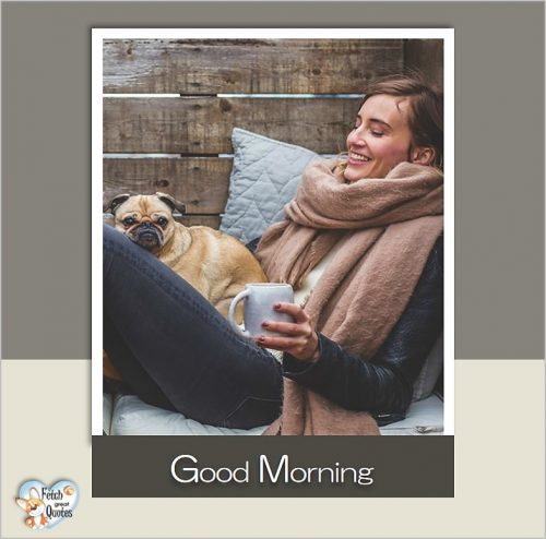 Pug good morning photo, coffee good morning photo, modern good morning photo