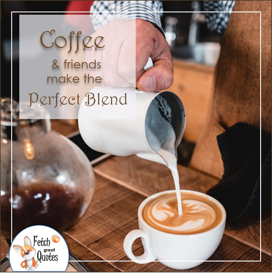 Morning latte, good morning coffee photo, Coffee & friends make the perfect blend photo
