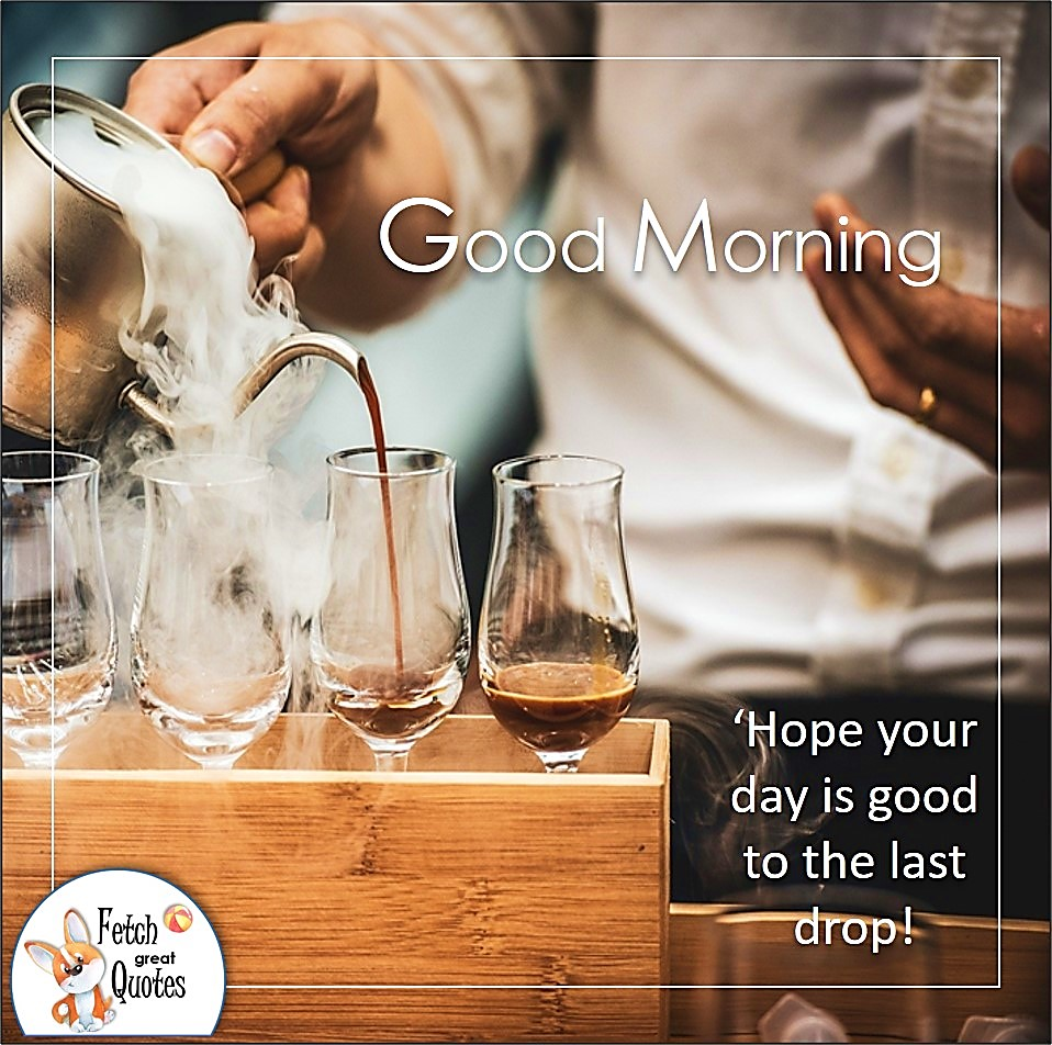 man pouring hot coffee, glass coffee cups, good morning coffee, Hope your day is good to the last drop photo