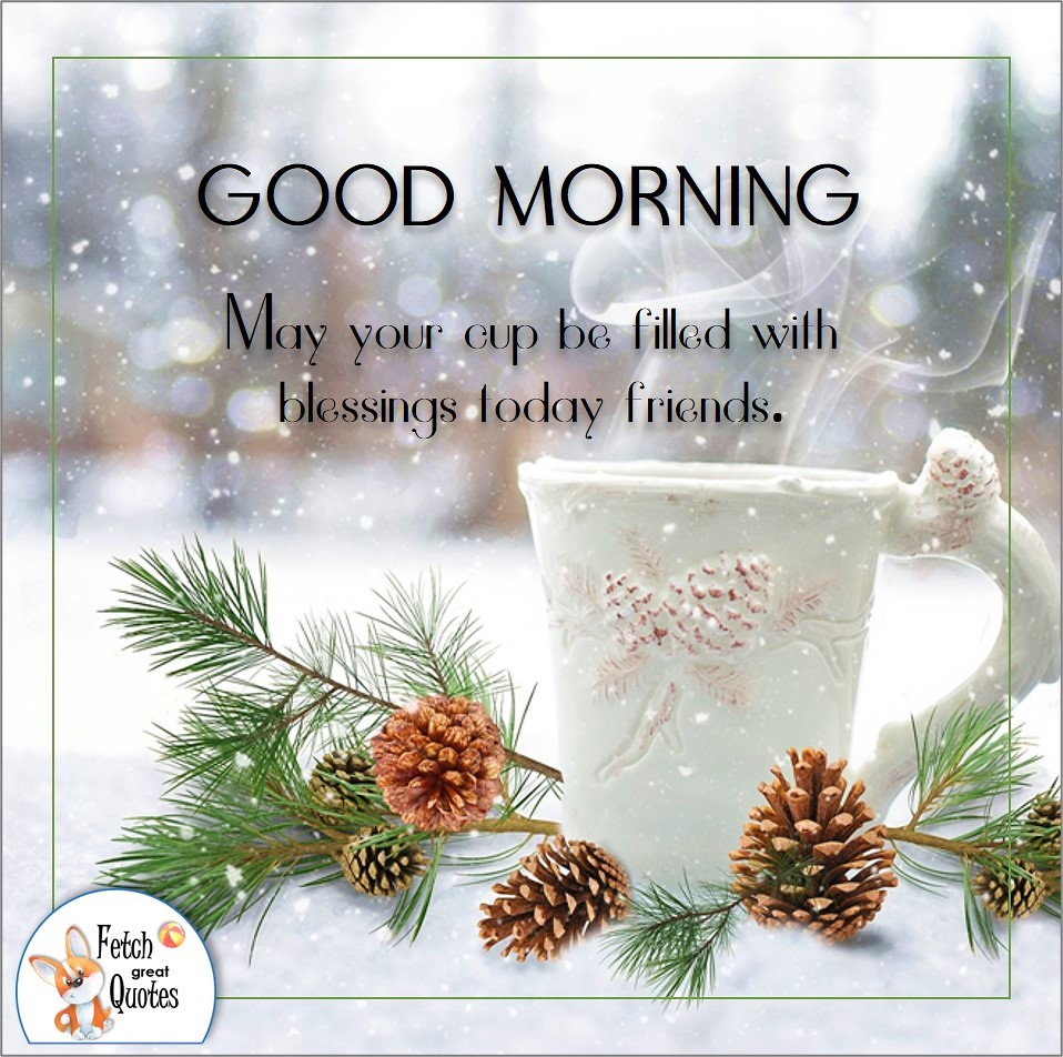 Winter good morning photo, snowy morning, hot coffee, coffee in the snow, good morning photo, May you cup be filled with blessings today friends photo