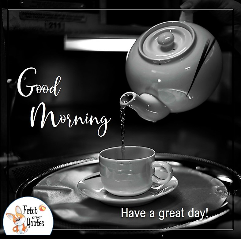 black and white photo, modern tea pot, morning tea, good morning photo, Have a great day photo
