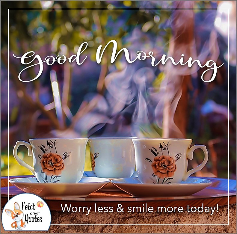 steaming hot coffee cups, good morning coffee photo, Worry less & smile more today quote photo