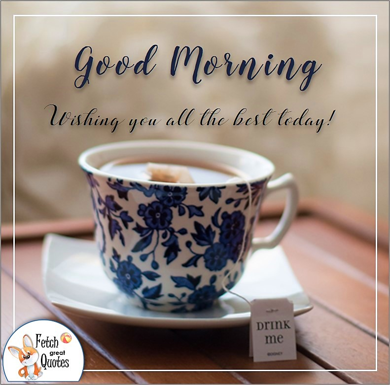 Good morning tea photo, Wishing you all the best, blue and white tea cup and saucer