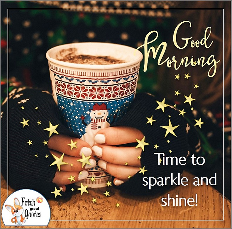 Winter good morning coffee, Time to sparkle and shine!