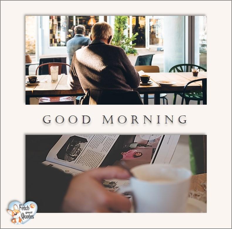 Good Morning photos, Good Morning Coffee photos, Coffee photos, Funny Coffee photos, humorous coffee photos, funny coffee sayings, coffee quotes, coffee lover, Coffee themed photos, coffee themed good morning photos, coffee shop