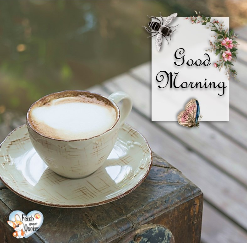 latte, butterfly, bumble bee, Good Morning photos, Good Morning Coffee photos, Coffee photos, Funny Coffee photos, humorous coffee photos, funny coffee sayings, coffee quotes, coffee lover, Coffee themed photos, coffee themed good morning photos