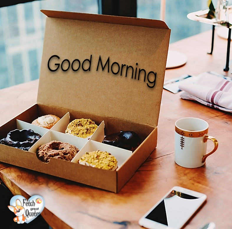 coffee and donuts, coffee and doughnuts, assorted donuts, Good Morning photos, Good Morning Coffee photos, Coffee photos, Funny Coffee photos, humorous coffee photos, funny coffee sayings, coffee quotes, coffee lover, Coffee themed photos, coffee themed good morning photos
