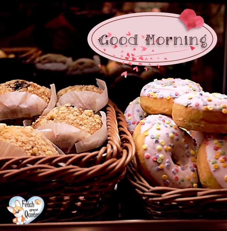 Donuts, doughnuts, Good Morning photos, Good Morning Coffee photos, Coffee photos, Funny Coffee photos, humorous coffee photos, funny coffee sayings, coffee quotes, coffee lover, Coffee themed photos, coffee themed good morning photos