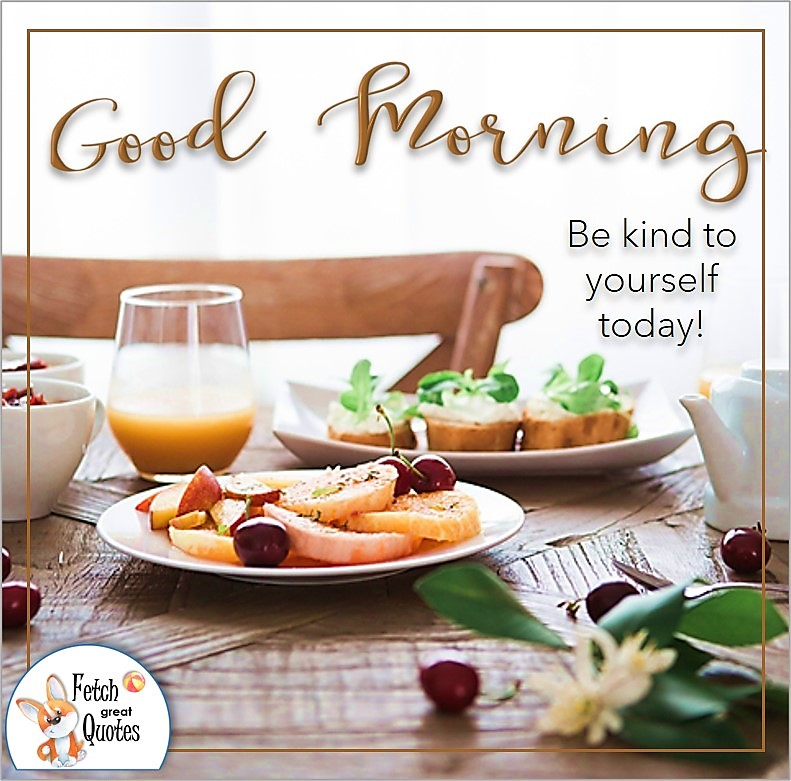 colorful Good morning breakfast photo, Be kind to yourself today quote photo