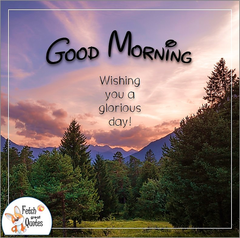 Forrest and mountains good morning photo, Wishing you a glorious day quote photo