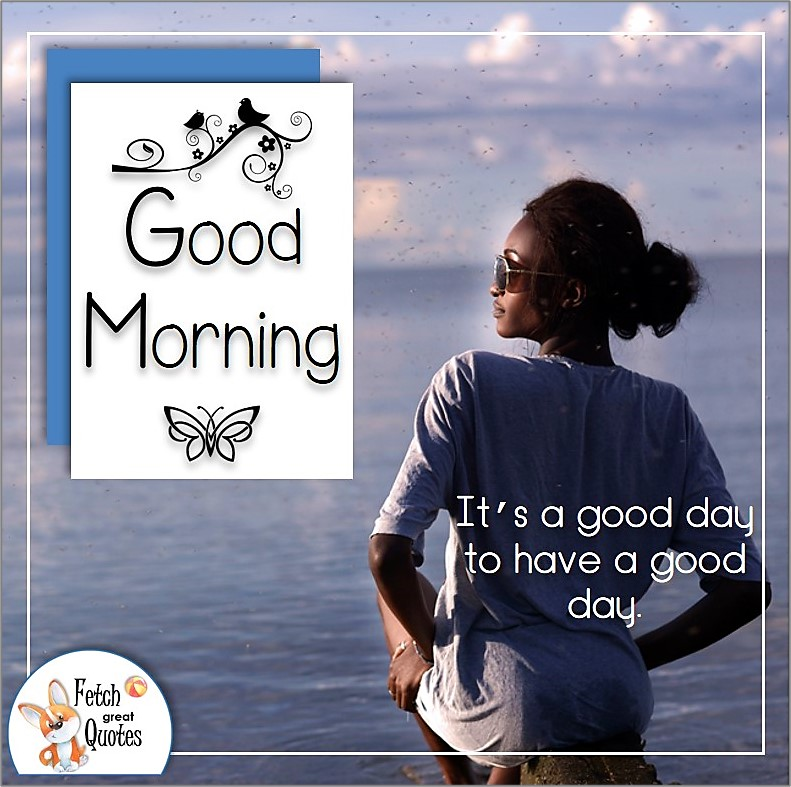 pretty black girl at sunrise, good morning quote photo, It's a good day to have a good day quote photo