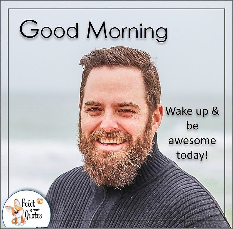 handsome guy good morning quote photo, Wake up & be awesome today quote photo