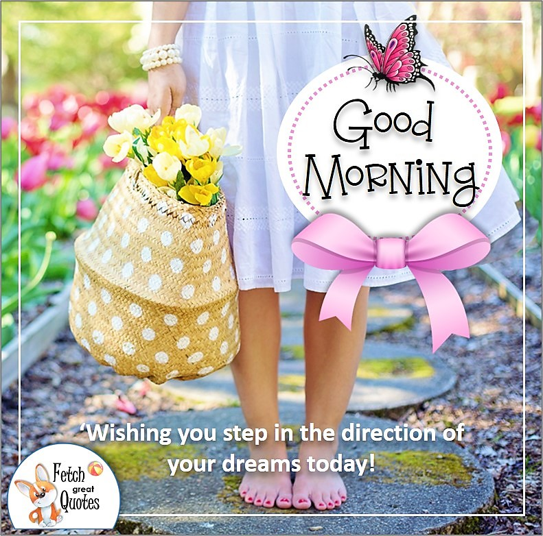 cute summer flower good morning quote photo, cute girl, Wishing you step in the direction of your dreams today! quote photo
