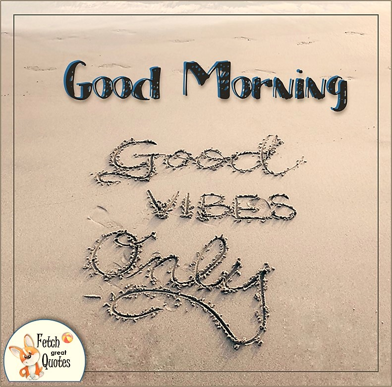 beach good morning photo quote. Good vibes only sand quote