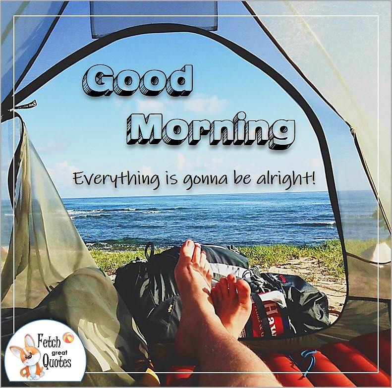 camping on the beach good morning photo quote, Everything is gonna be alright! photo quote