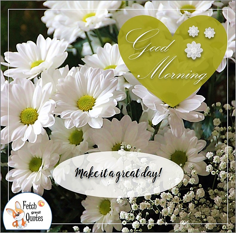 white daisies good morning photo quote, Make it a great day photo quote