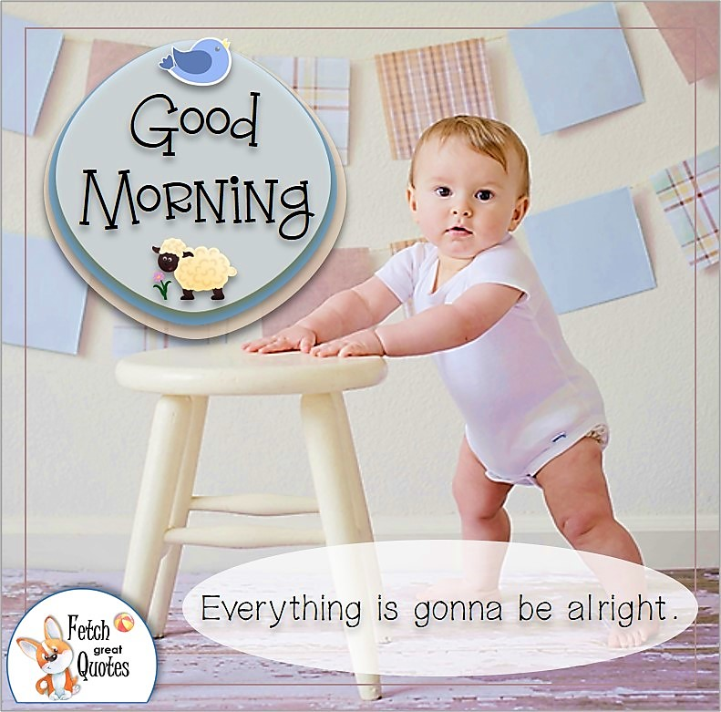 Good morning baby photo quote, Everything is gonna be alright photo quote