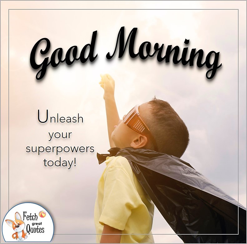 super hero little boy good morning photo quote, Unleash your superpowers today! photo quote, caped hero, super hero boy
