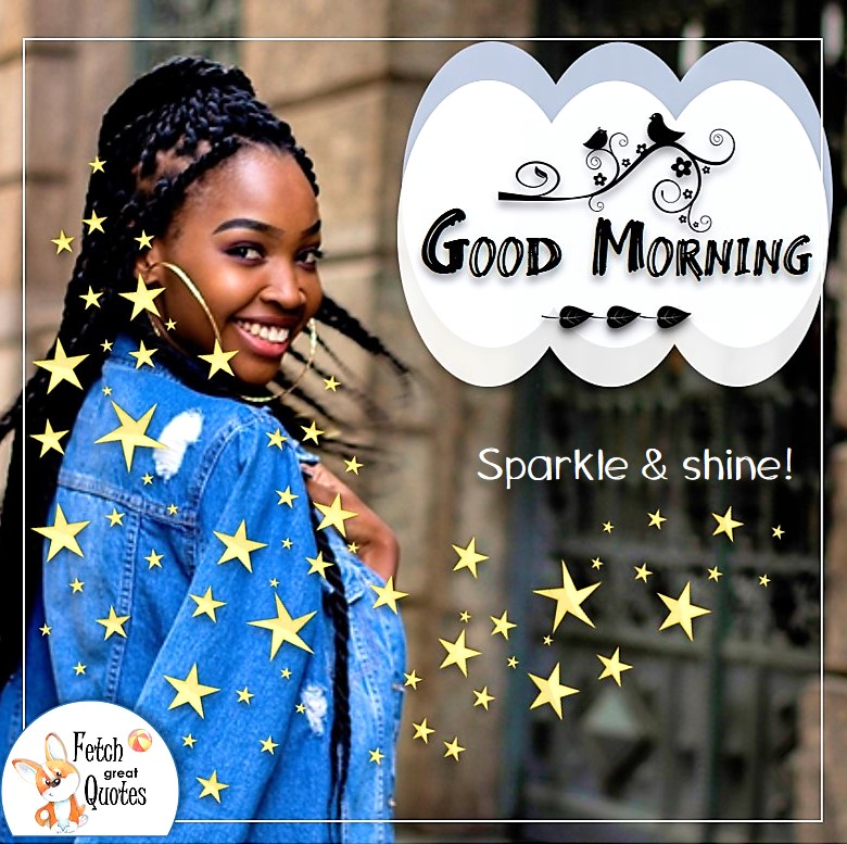 pretty black girl, beautiful black woman good morning photo, sparkle and shine photo quote