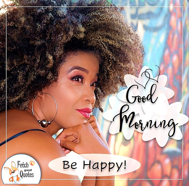 Golden girl, pretty black woman, beautiful black girl, Good morning phot,, Be happy photo quote