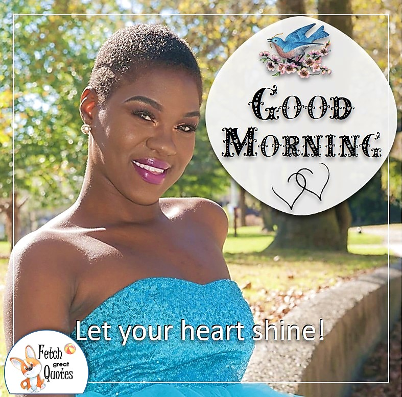 beautiful young black woman, pretty black girl, black girl good morning,, Let your heart shine photo quote